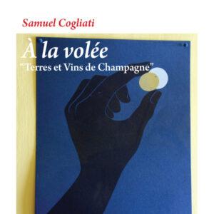 À la volée – Terres et vins de Champagne, di Samuel Cogliati