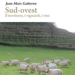 Sud-ovest | Il territorio, i vignaioli, i vini – di Jean-Marc Gatteron