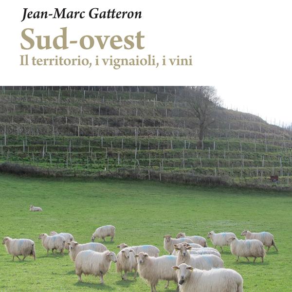 Sud-ovest   Il territorio, i vignaioli, i vini – di Jean-Marc Gatteron